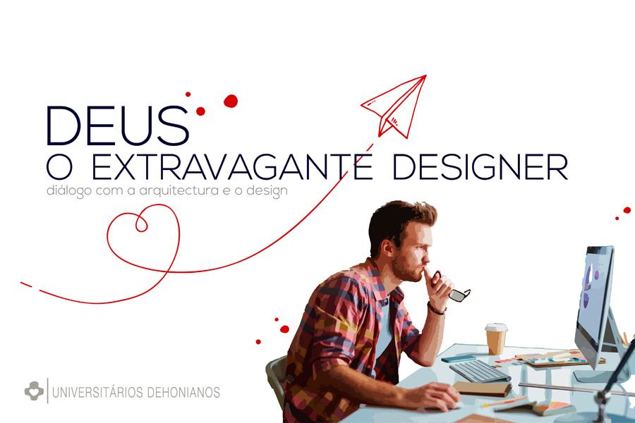 Deus, o extravagante designer